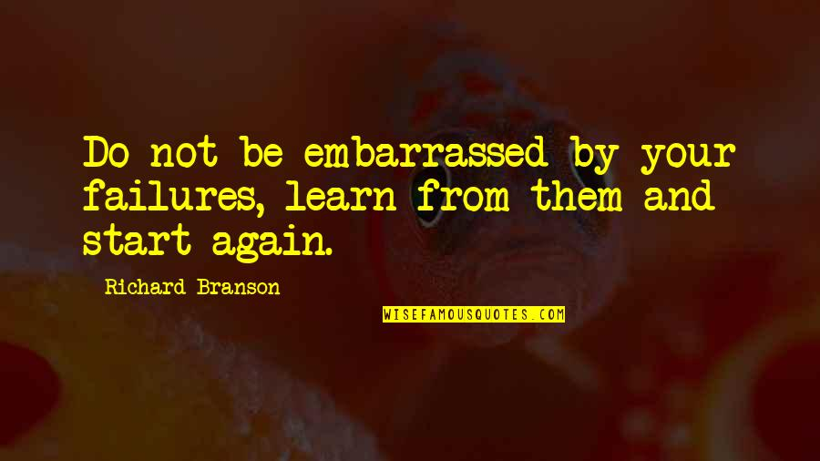 Business Success And Failure Quotes By Richard Branson: Do not be embarrassed by your failures, learn