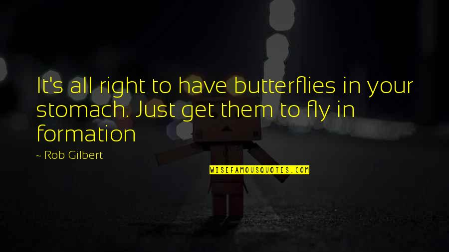 Business Success And Failure Quotes By Rob Gilbert: It's all right to have butterflies in your