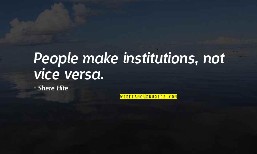 Business Success And Failure Quotes By Shere Hite: People make institutions, not vice versa.