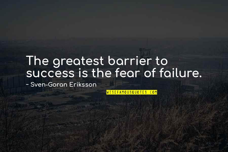 Business Success And Failure Quotes By Sven-Goran Eriksson: The greatest barrier to success is the fear