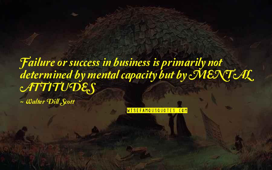 Business Success And Failure Quotes By Walter Dill Scott: Failure or success in business is primarily not
