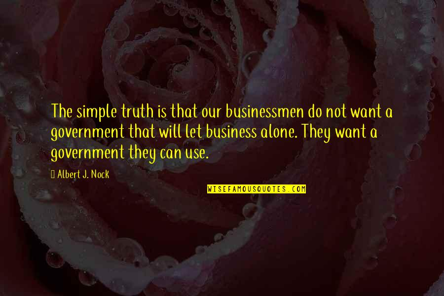 Businessmen's Quotes By Albert J. Nock: The simple truth is that our businessmen do