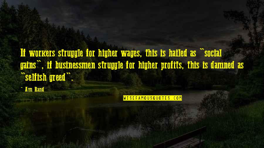 Businessmen's Quotes By Ayn Rand: If workers struggle for higher wages, this is