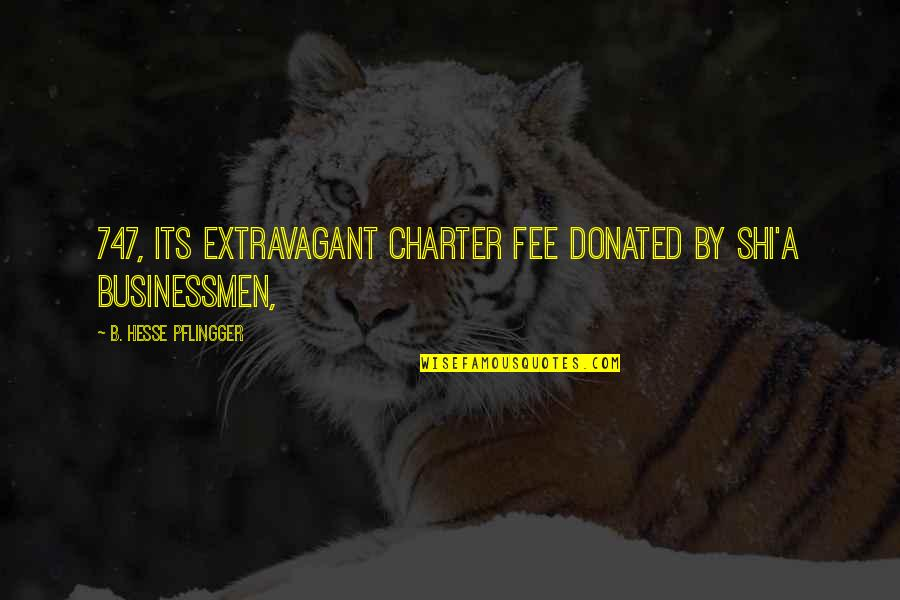 Businessmen's Quotes By B. Hesse Pflingger: 747, its extravagant charter fee donated by Shi'a