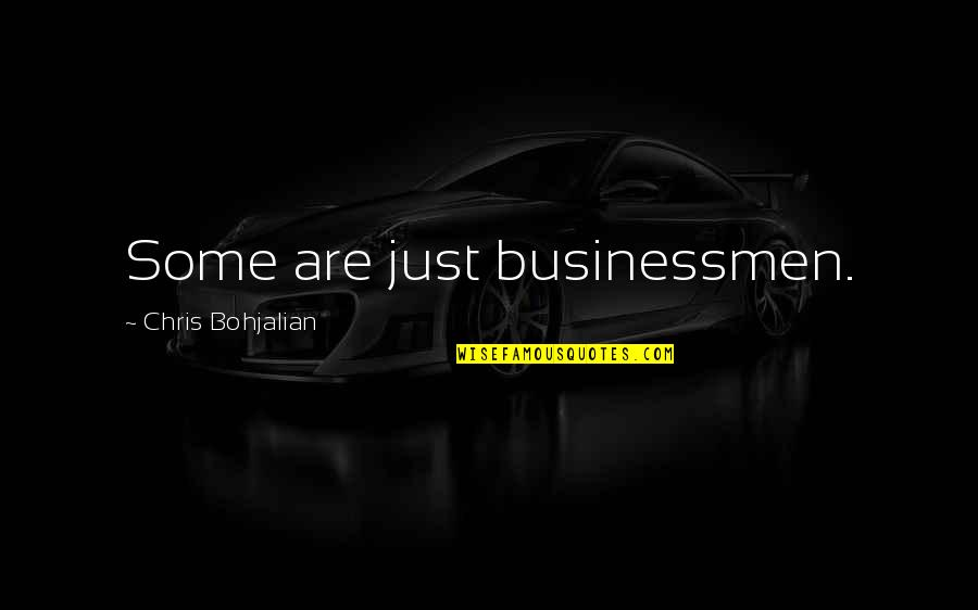 Businessmen's Quotes By Chris Bohjalian: Some are just businessmen.