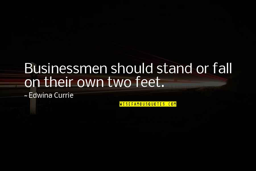 Businessmen's Quotes By Edwina Currie: Businessmen should stand or fall on their own