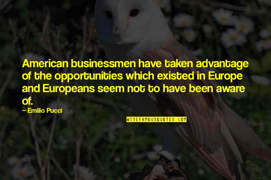 Businessmen's Quotes By Emilio Pucci: American businessmen have taken advantage of the opportunities