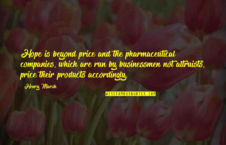 Businessmen's Quotes By Henry Marsh: Hope is beyond price and the pharmaceutical companies,