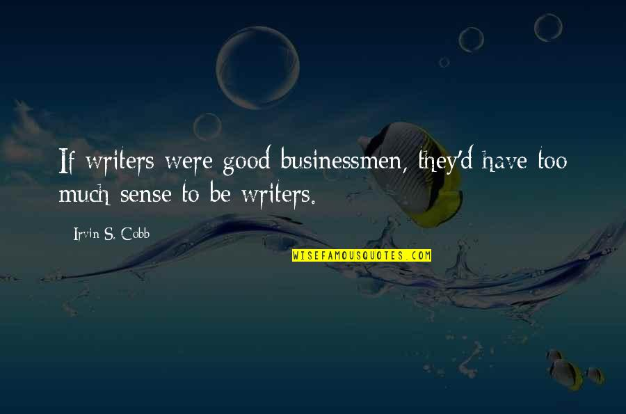 Businessmen's Quotes By Irvin S. Cobb: If writers were good businessmen, they'd have too