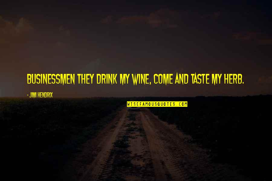 Businessmen's Quotes By Jimi Hendrix: Businessmen they drink my wine, come and taste