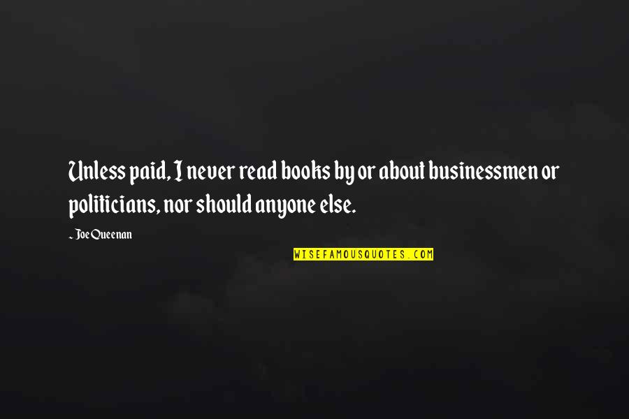 Businessmen's Quotes By Joe Queenan: Unless paid, I never read books by or