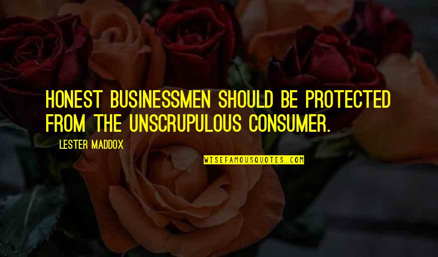 Businessmen's Quotes By Lester Maddox: Honest businessmen should be protected from the unscrupulous