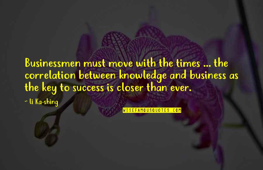 Businessmen's Quotes By Li Ka-shing: Businessmen must move with the times ... the