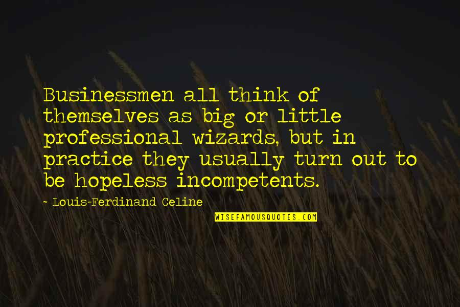 Businessmen's Quotes By Louis-Ferdinand Celine: Businessmen all think of themselves as big or
