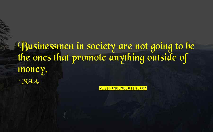 Businessmen's Quotes By M.I.A.: Businessmen in society are not going to be