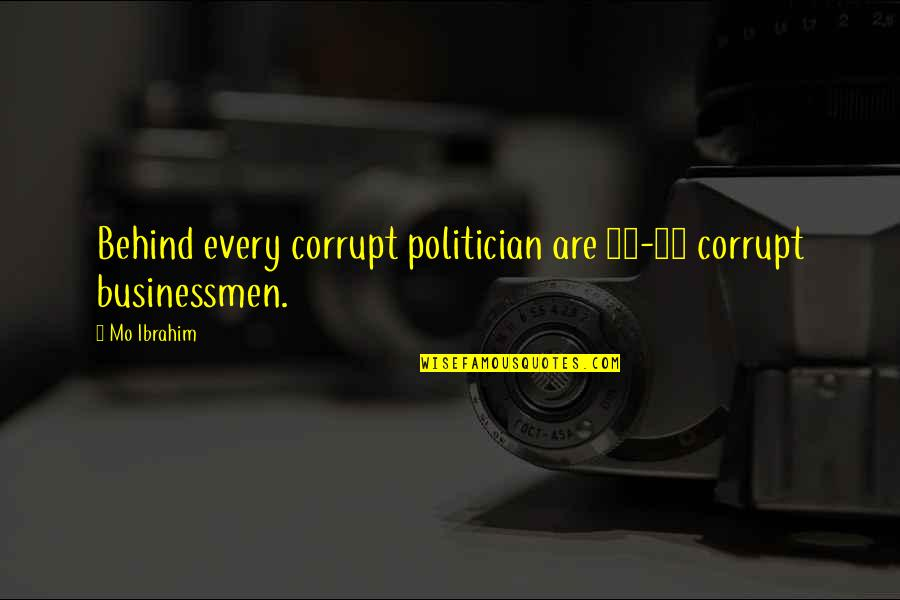 Businessmen's Quotes By Mo Ibrahim: Behind every corrupt politician are 10-20 corrupt businessmen.