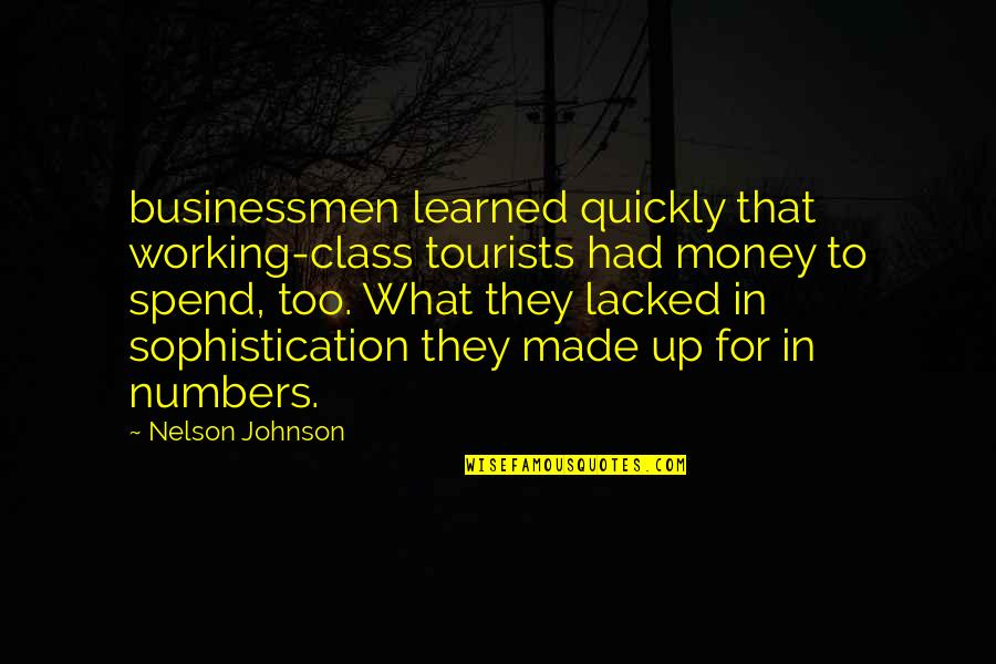 Businessmen's Quotes By Nelson Johnson: businessmen learned quickly that working-class tourists had money