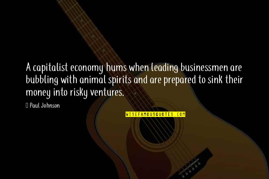 Businessmen's Quotes By Paul Johnson: A capitalist economy hums when leading businessmen are