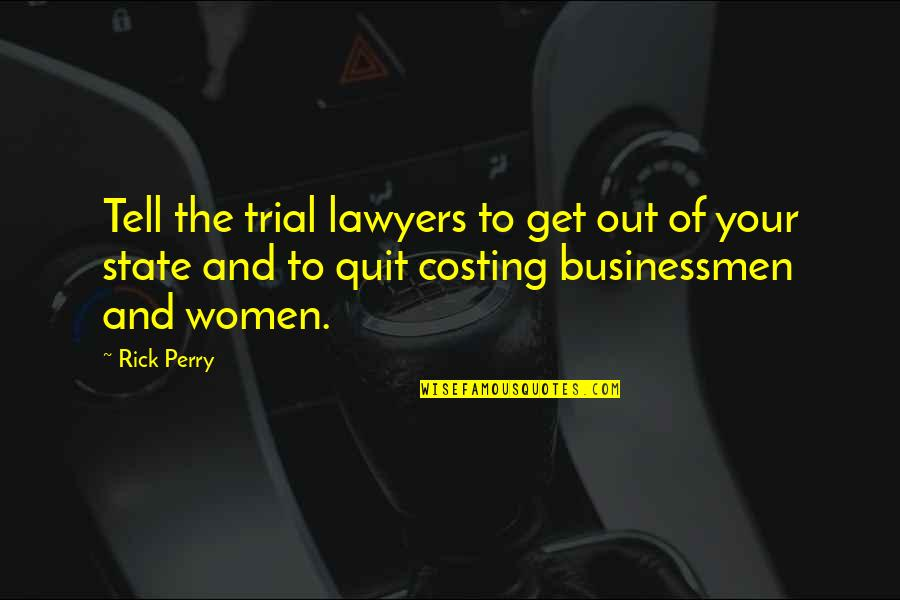 Businessmen's Quotes By Rick Perry: Tell the trial lawyers to get out of