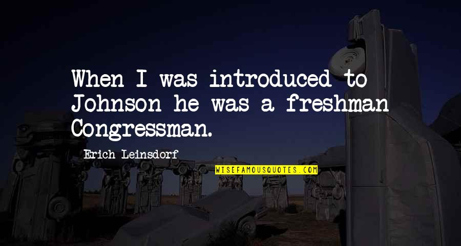 Bussed Quotes By Erich Leinsdorf: When I was introduced to Johnson he was