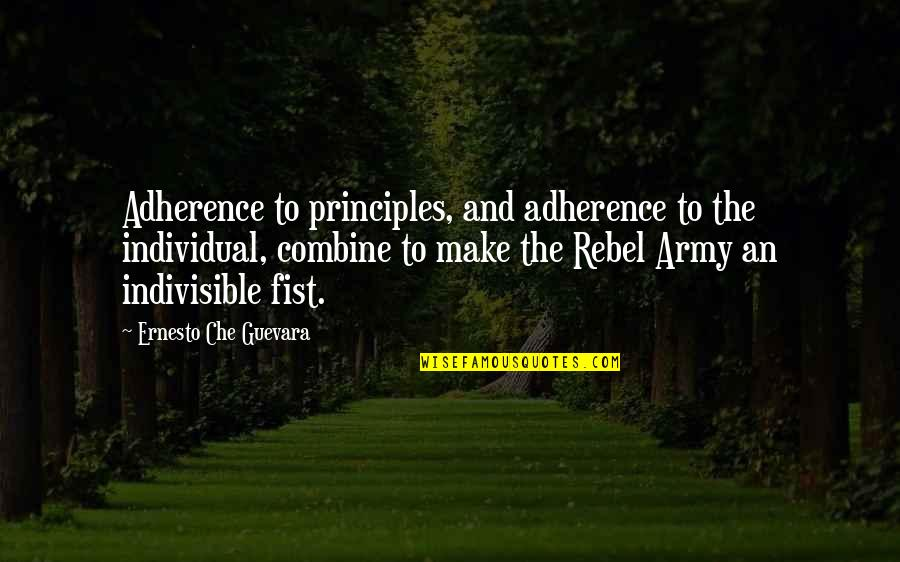 Bussed Quotes By Ernesto Che Guevara: Adherence to principles, and adherence to the individual,