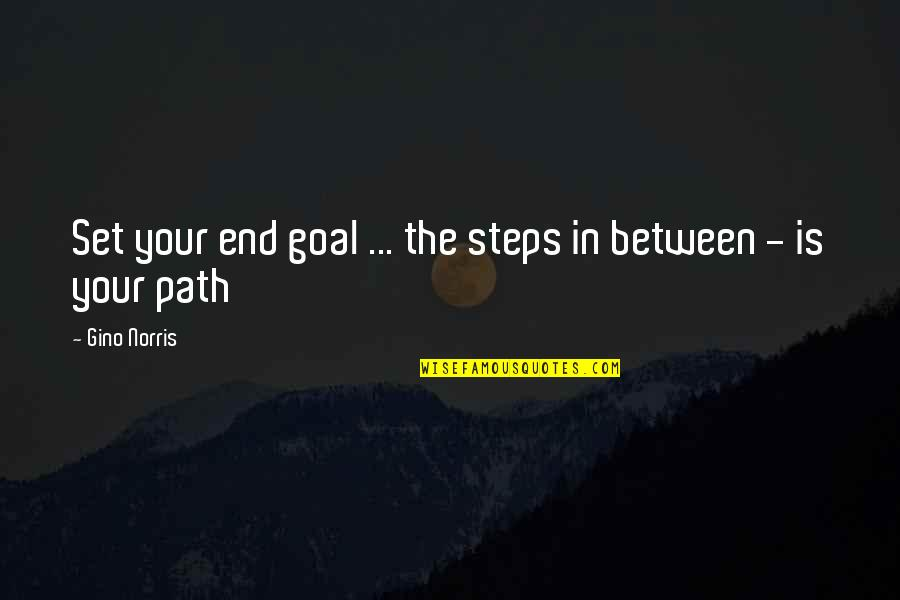 Bussed Quotes By Gino Norris: Set your end goal ... the steps in