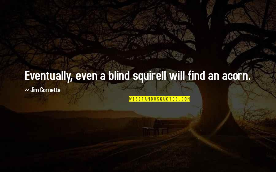 Bussed Quotes By Jim Cornette: Eventually, even a blind squirell will find an