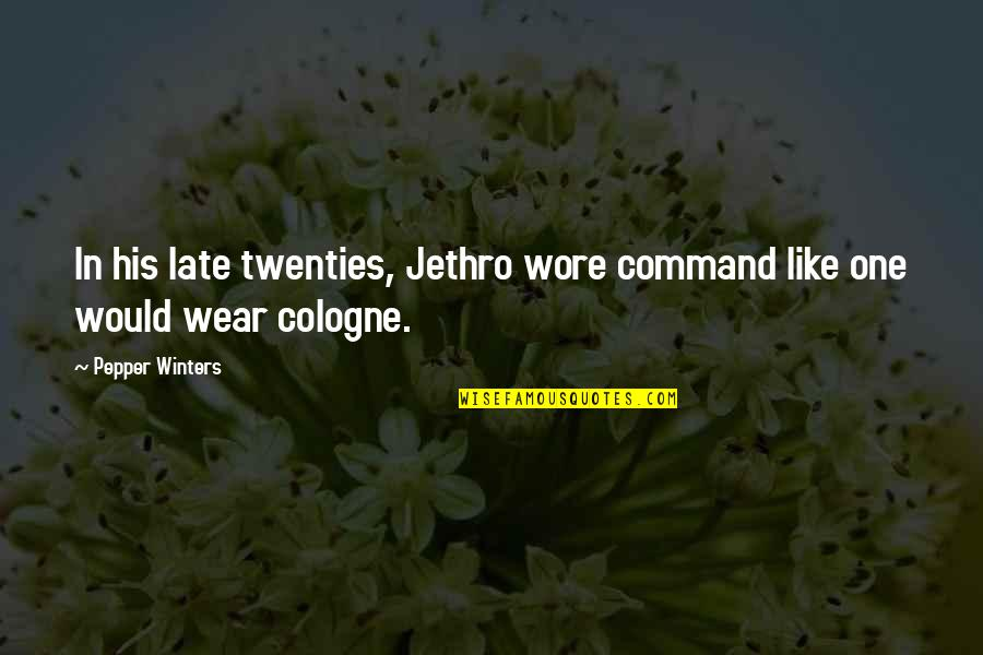 Bussed Quotes By Pepper Winters: In his late twenties, Jethro wore command like