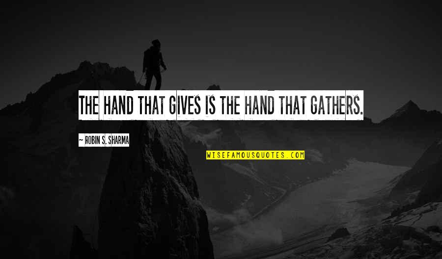 Bussed Quotes By Robin S. Sharma: The hand that gives is the hand that