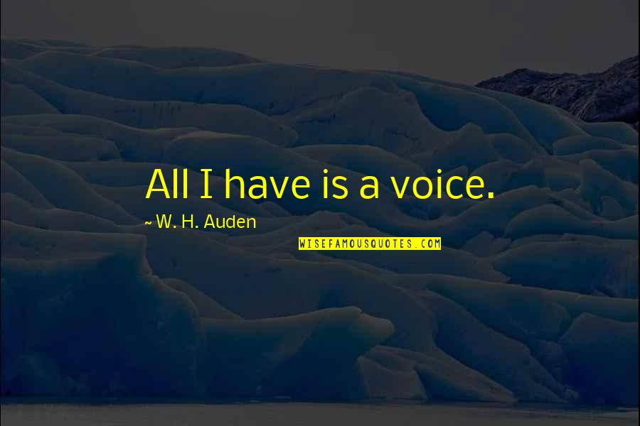 Bust Down Quotes By W. H. Auden: All I have is a voice.