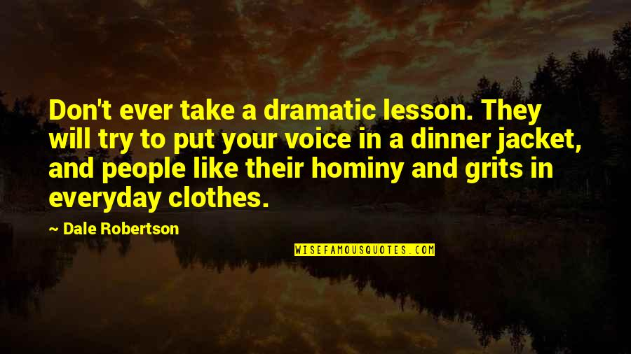 Busting Quotes By Dale Robertson: Don't ever take a dramatic lesson. They will