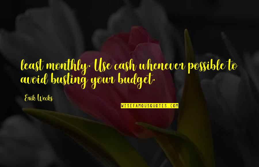 Busting Quotes By Erik Wecks: least monthly. Use cash whenever possible to avoid