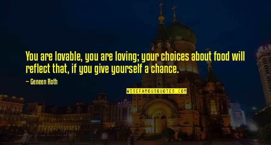 Busting Quotes By Geneen Roth: You are lovable, you are loving; your choices
