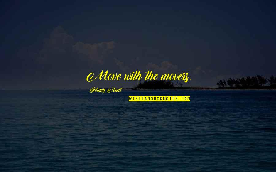 Busting Quotes By Johnny Hunt: Move with the movers.