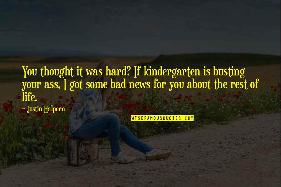 Busting Quotes By Justin Halpern: You thought it was hard? If kindergarten is
