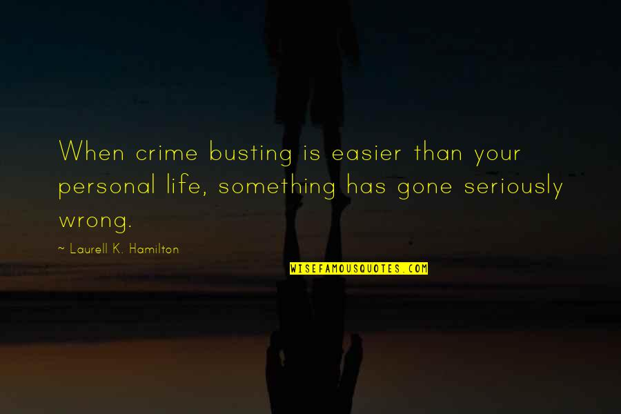 Busting Quotes By Laurell K. Hamilton: When crime busting is easier than your personal