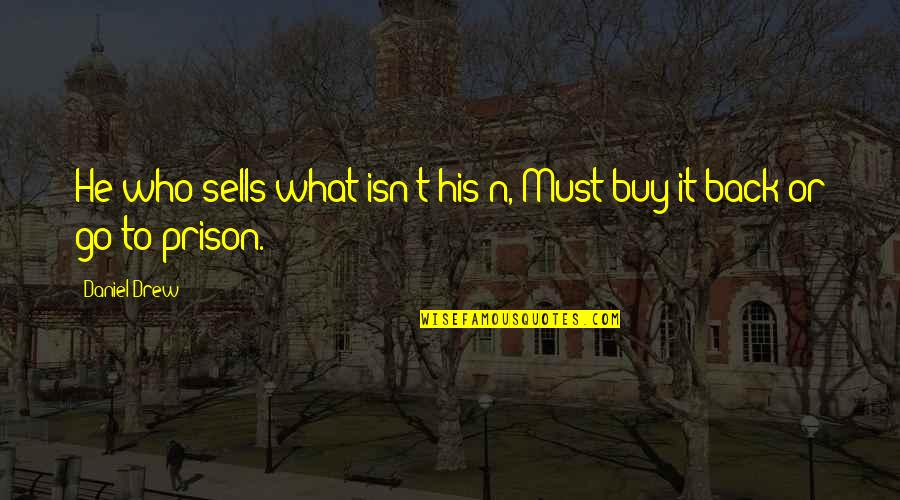 Bustopher Quotes By Daniel Drew: He who sells what isn't his'n, Must buy