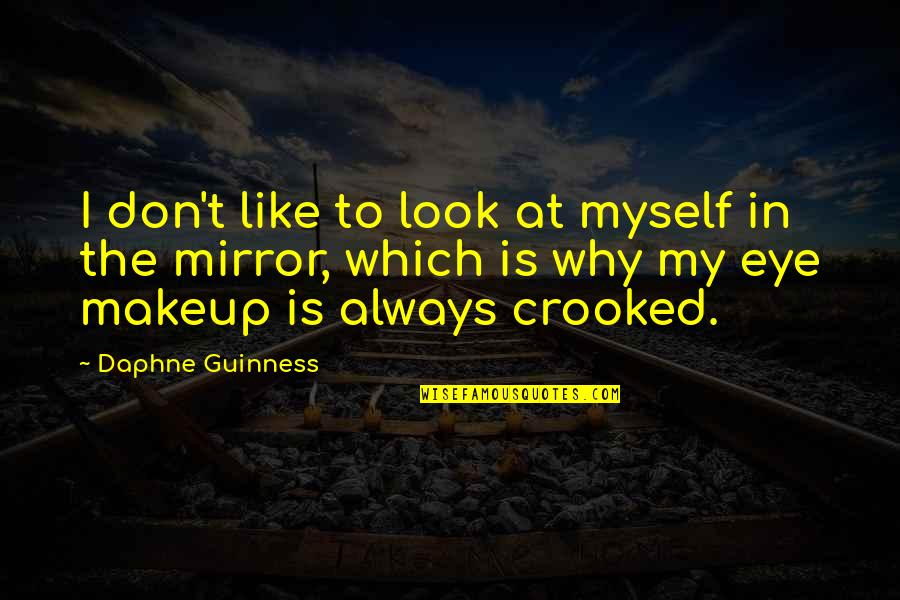 Bustopher Quotes By Daphne Guinness: I don't like to look at myself in