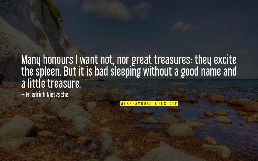 Bustopher Quotes By Friedrich Nietzsche: Many honours I want not, nor great treasures: