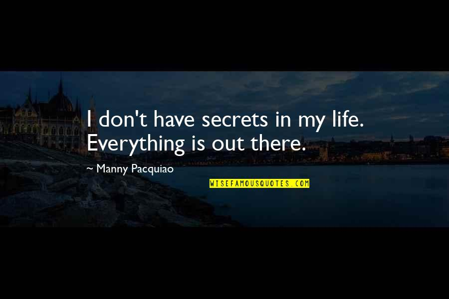 Bustopher Quotes By Manny Pacquiao: I don't have secrets in my life. Everything