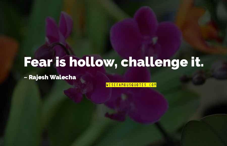 Bustopher Quotes By Rajesh Walecha: Fear is hollow, challenge it.