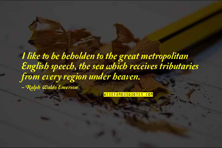 Bustopher Quotes By Ralph Waldo Emerson: I like to be beholden to the great