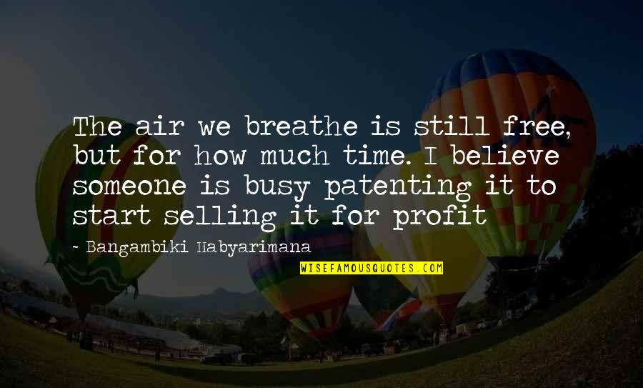 Busy As A Quotes By Bangambiki Habyarimana: The air we breathe is still free, but
