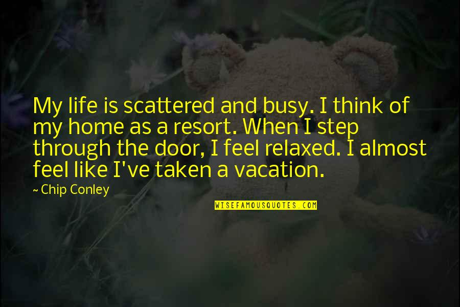 Busy As A Quotes By Chip Conley: My life is scattered and busy. I think