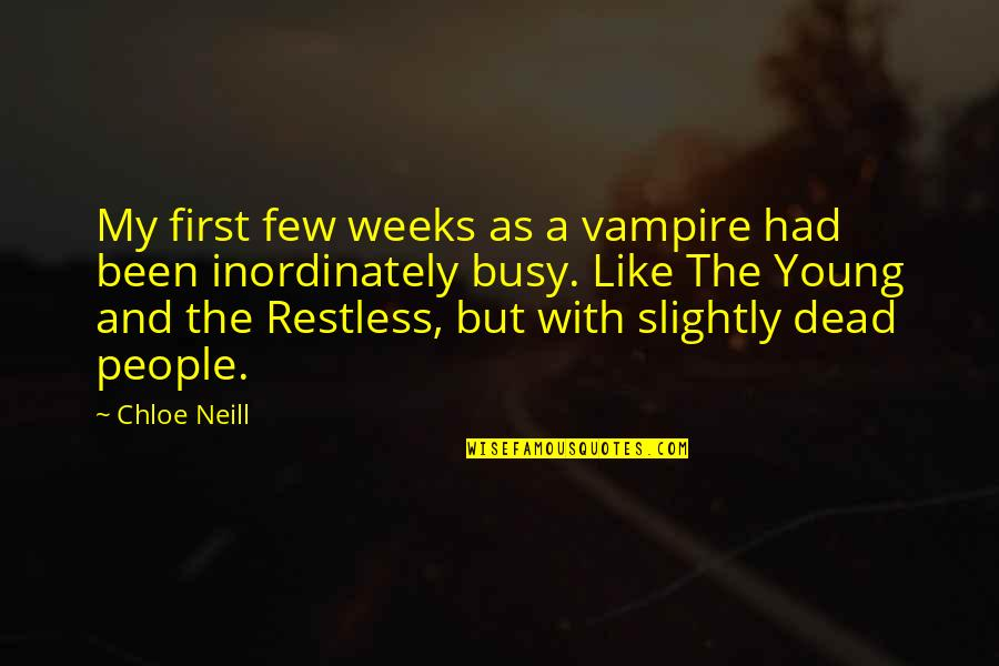 Busy As A Quotes By Chloe Neill: My first few weeks as a vampire had