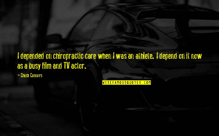 Busy As A Quotes By Chuck Connors: I depended on chiropractic care when I was