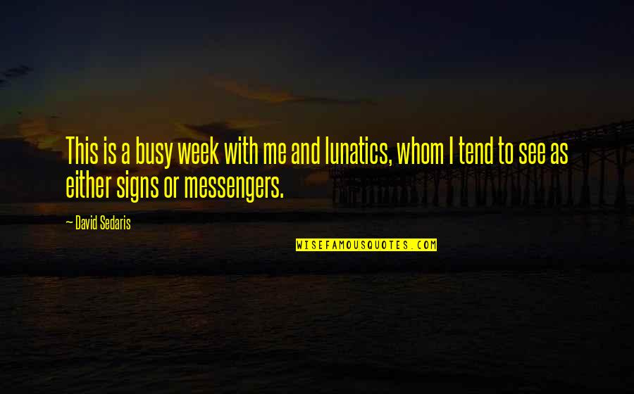 Busy As A Quotes By David Sedaris: This is a busy week with me and