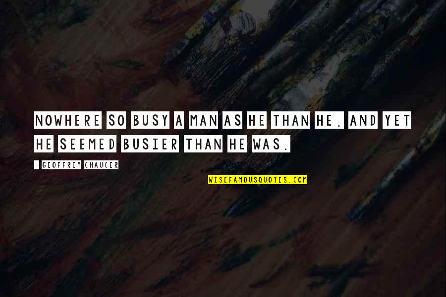 Busy As A Quotes By Geoffrey Chaucer: Nowhere so busy a man as he than