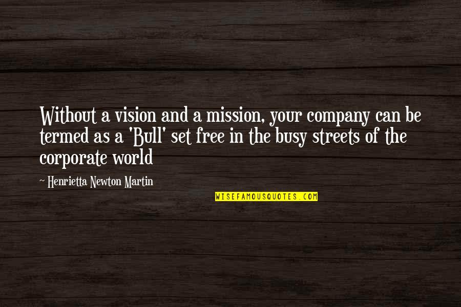 Busy As A Quotes By Henrietta Newton Martin: Without a vision and a mission, your company