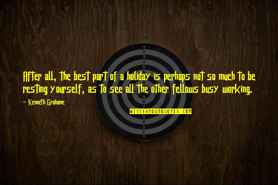 Busy As A Quotes By Kenneth Grahame: After all, the best part of a holiday